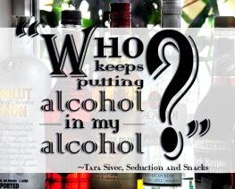 Who keeps putting alcohol in my alcohol? Tara Sivec, Seduction and Snacks
