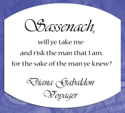 Risk the man that I am.... -Diana Gabaldon, Voyager