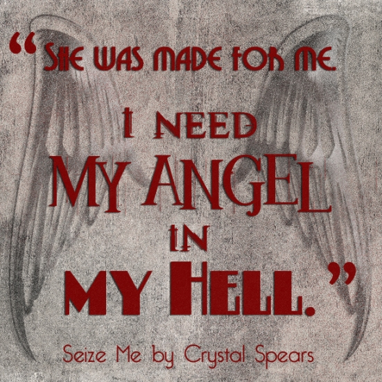 """She was made for me. I need my Angel in my Hell"" Seize Me by Crystal Spears"
