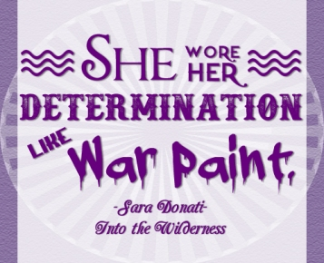 """She wore her determination like war paint."" -Sara Donati, Into the Wilderness"