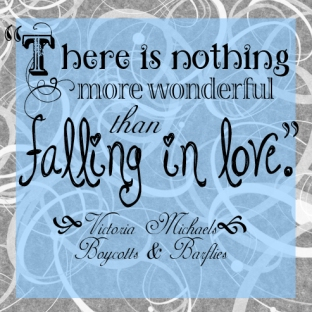 """There is nothing more wonderful than falling in love."" -Victoria Michaels, Boycotts & Barflies"