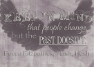 """Keep in mind that people can change, but the past doesn't."" Becca Fitzpatrick Hush, Hush"