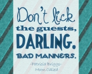 """Don't lick the guests, darling. Bad manners."" Official Patricia Briggs, Moon Called"
