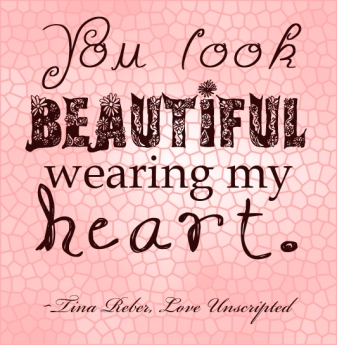 """You look beautiful wearing my heart."" Tina Reber Love Unscripted"