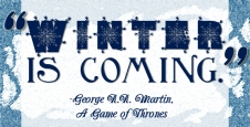 """Winter is coming."" George R.R. Martin, Game of Thrones"